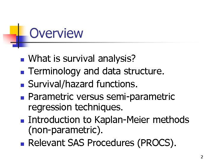 Overview n n n What is survival analysis? Terminology and data structure. Survival/hazard functions.
