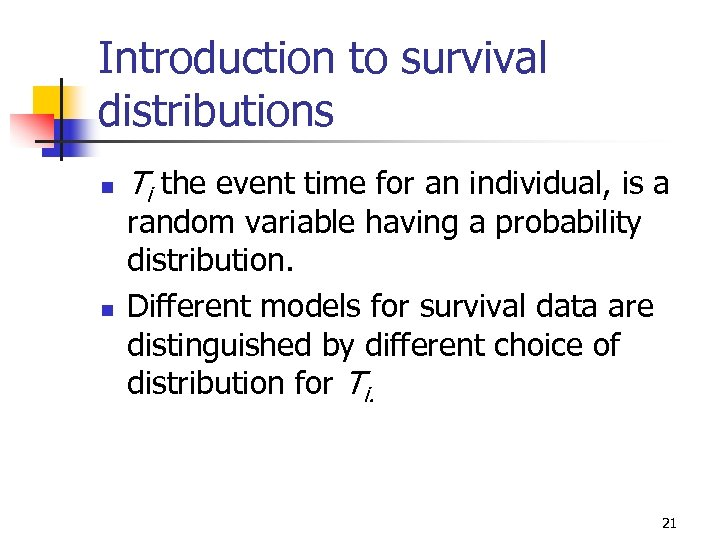 Introduction to survival distributions n n Ti the event time for an individual, is