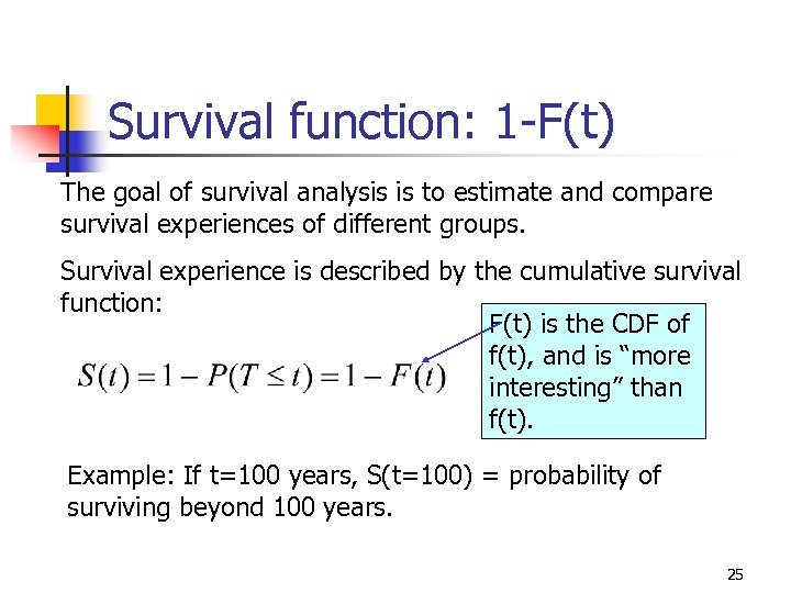 Survival function: 1 -F(t) The goal of survival analysis is to estimate and compare