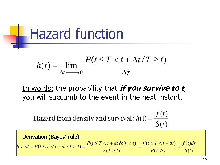 Hazard function In words: the probability that if you survive to t, you will