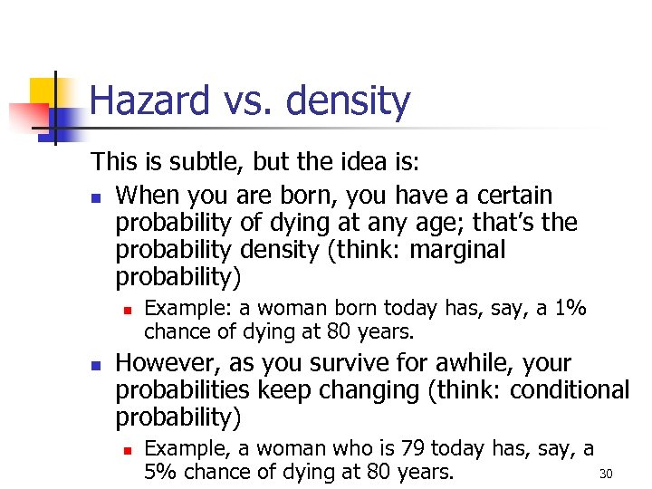 Hazard vs. density This is subtle, but the idea is: n When you are