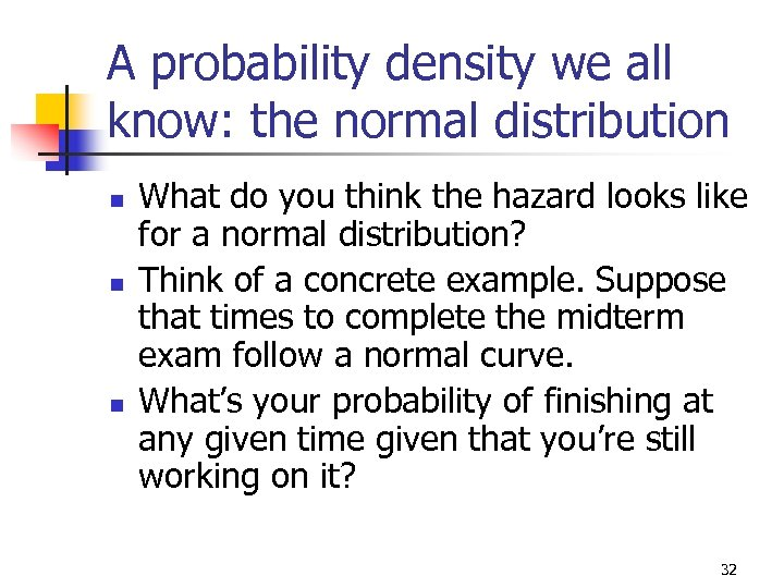 A probability density we all know: the normal distribution n What do you think