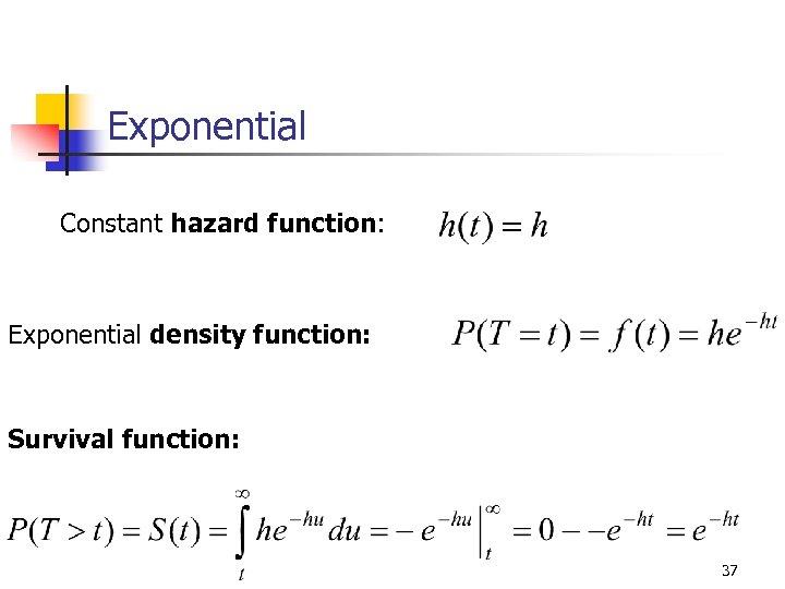 Exponential Constant hazard function: Exponential density function: Survival function: 37