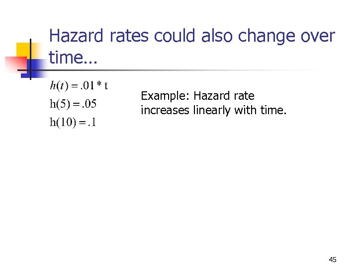 Hazard rates could also change over time… Example: Hazard rate increases linearly with time.