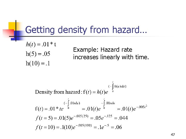Getting density from hazard… Example: Hazard rate increases linearly with time. 47