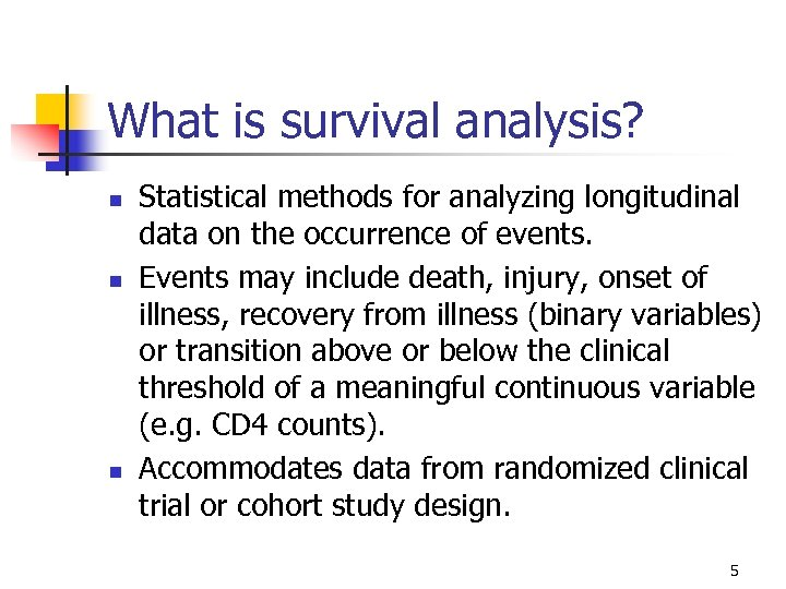 What is survival analysis? n n n Statistical methods for analyzing longitudinal data on