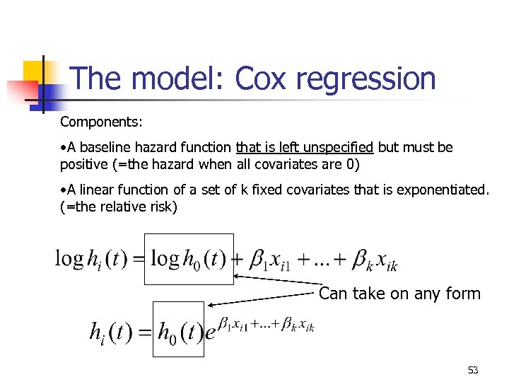 The model: Cox regression Components: • A baseline hazard function that is left unspecified