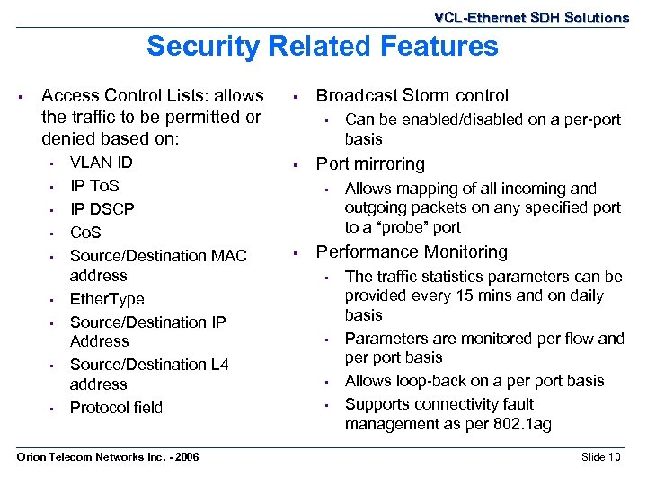 VCL-Ethernet SDH Solutions Security Related Features § Access Control Lists: allows the traffic to