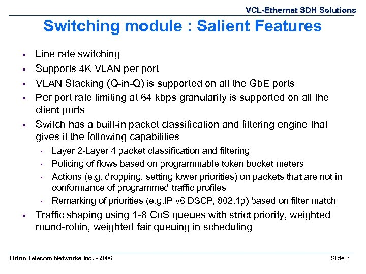VCL-Ethernet SDH Solutions Switching module : Salient Features § § § Line rate switching