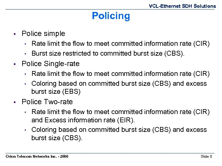 VCL-Ethernet SDH Solutions Policing § Police simple • • § Police Single-rate • •