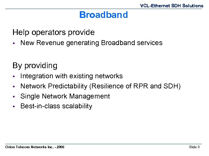 VCL-Ethernet SDH Solutions Broadband Help operators provide § New Revenue generating Broadband services By
