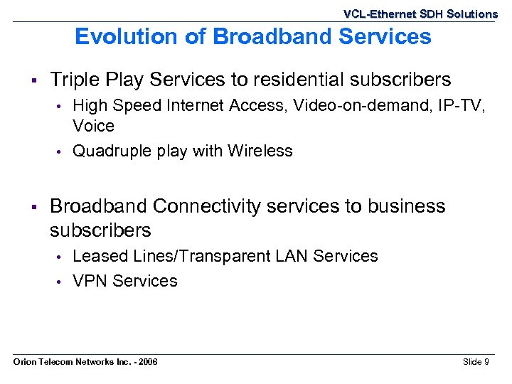 VCL-Ethernet SDH Solutions Evolution of Broadband Services § Triple Play Services to residential subscribers