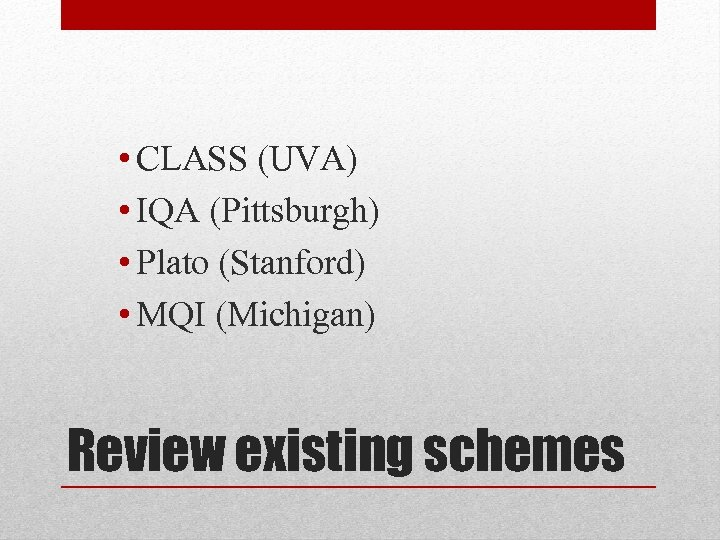 • CLASS (UVA) • IQA (Pittsburgh) • Plato (Stanford) • MQI (Michigan) Review