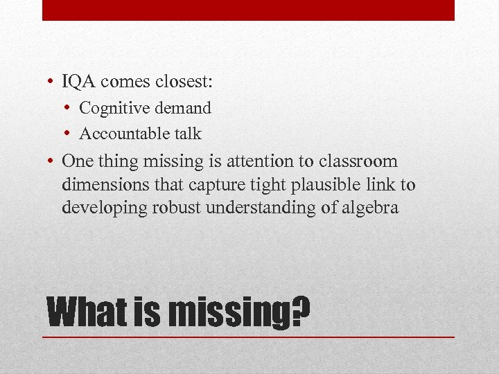 • IQA comes closest: • Cognitive demand • Accountable talk • One thing