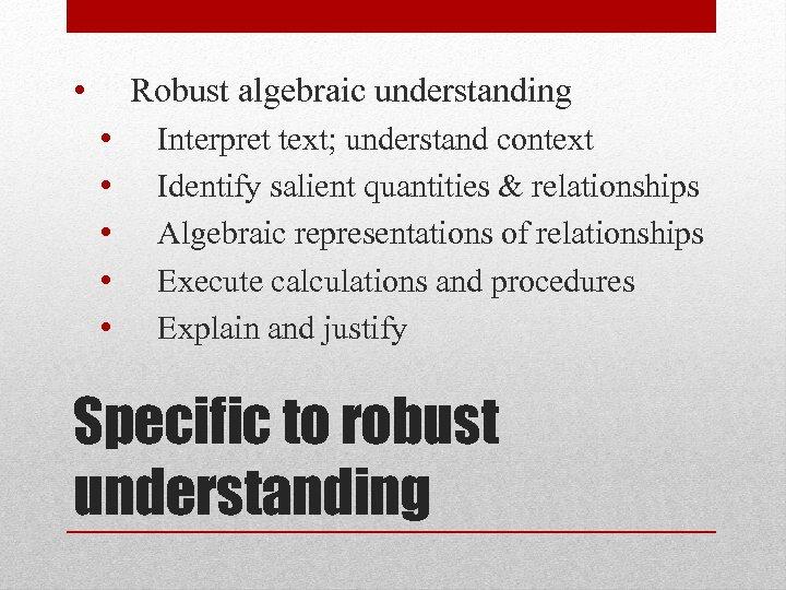 • Robust algebraic understanding • • • Interpret text; understand context Identify salient