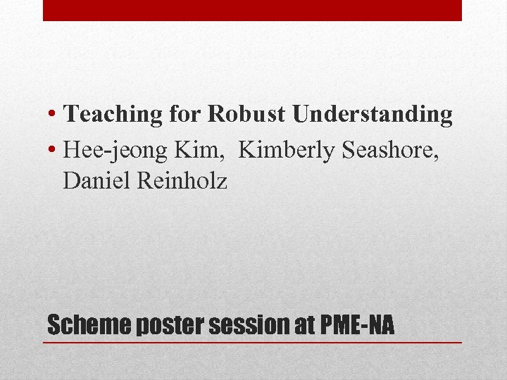 • Teaching for Robust Understanding • Hee-jeong Kim, Kimberly Seashore, Daniel Reinholz Scheme