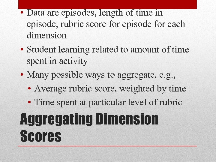 • Data are episodes, length of time in episode, rubric score for episode