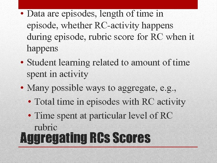 • Data are episodes, length of time in episode, whether RC-activity happens during