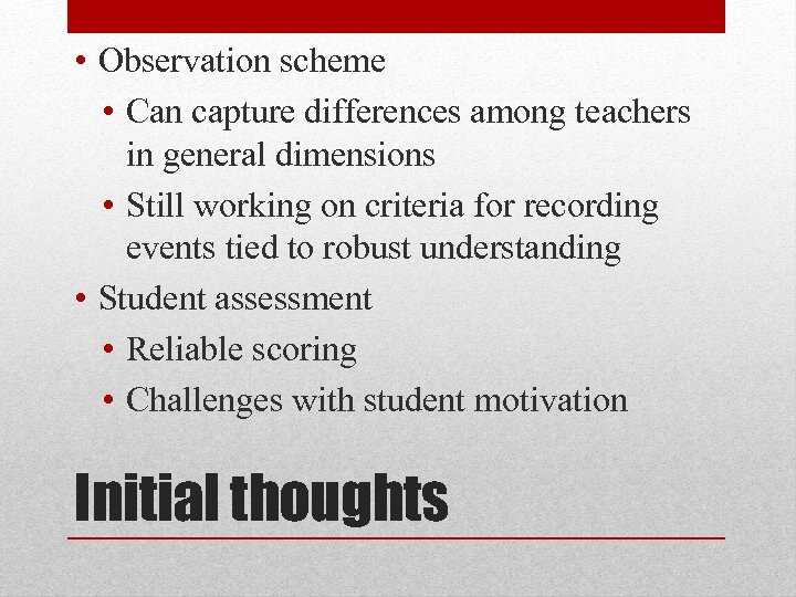• Observation scheme • Can capture differences among teachers in general dimensions •