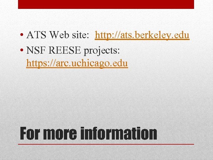• ATS Web site: http: //ats. berkeley. edu • NSF REESE projects: https: