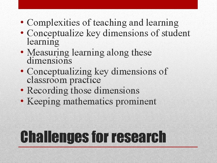 • Complexities of teaching and learning • Conceptualize key dimensions of student learning