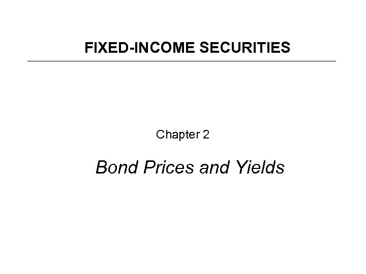 FIXED-INCOME SECURITIES Chapter 2 Bond Prices and Yields