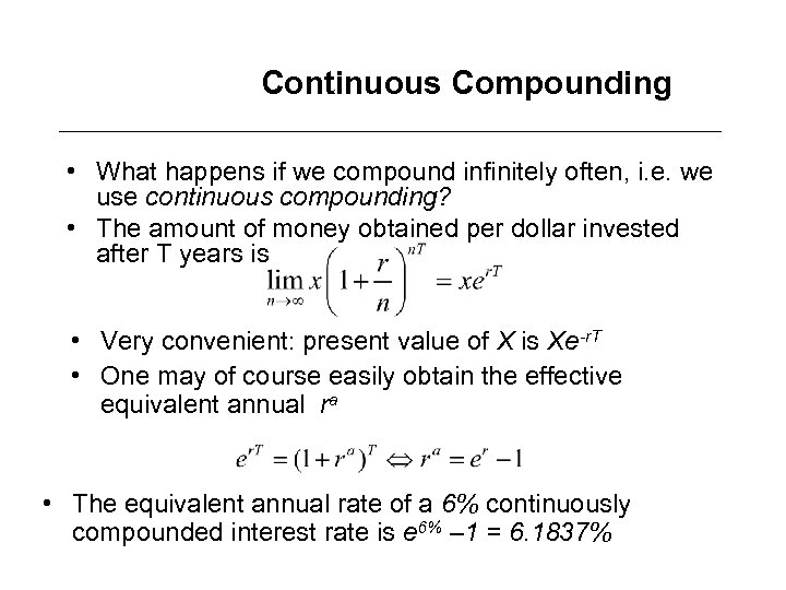 Continuous Compounding • What happens if we compound infinitely often, i. e. we use
