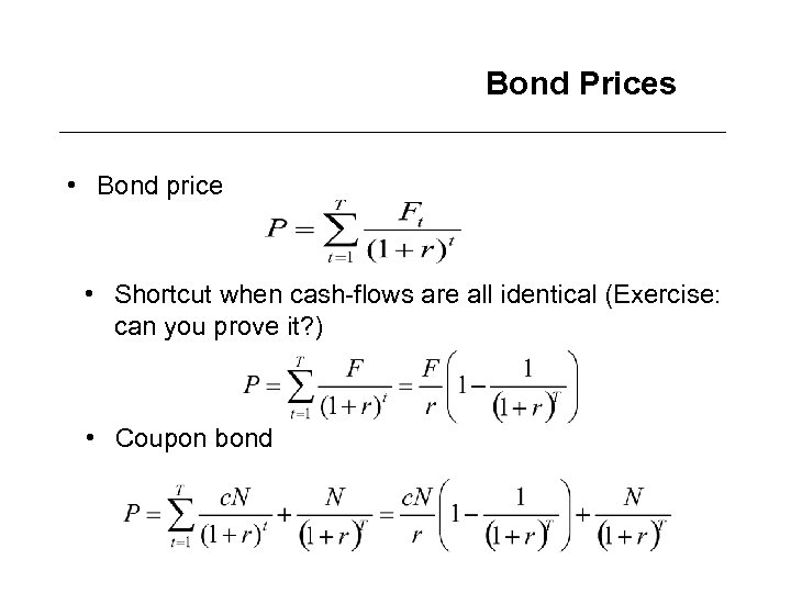 Bond Prices • Bond price • Shortcut when cash-flows are all identical (Exercise: can