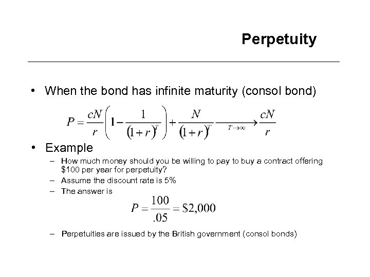 Perpetuity • When the bond has infinite maturity (consol bond) • Example – How