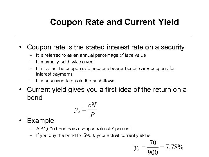 Coupon Rate and Current Yield • Coupon rate is the stated interest rate on