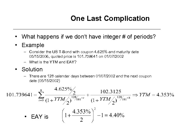 One Last Complication • What happens if we don't have integer # of periods?