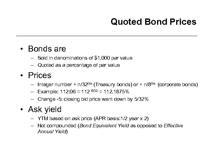 Quoted Bond Prices • Bonds are – Sold in denominations of $1, 000 par