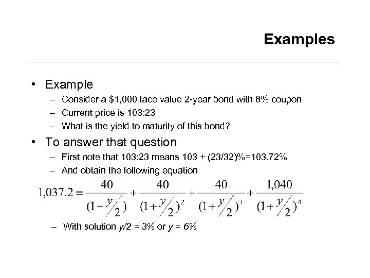 Examples • Example – Consider a $1, 000 face value 2 -year bond with