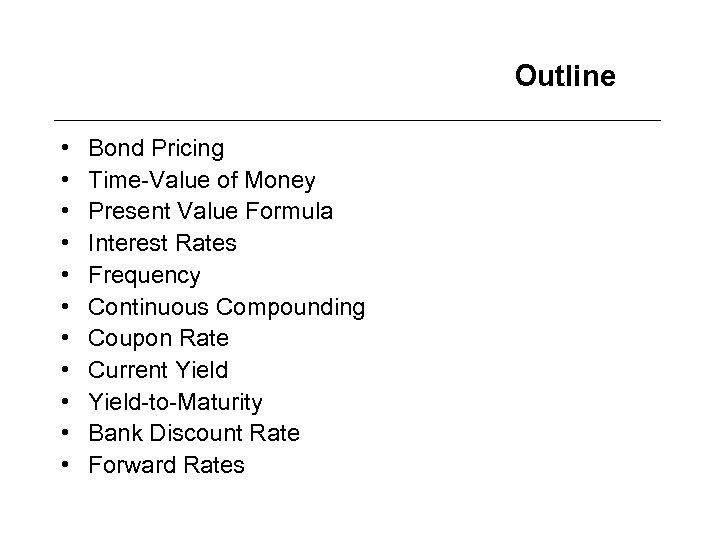 Outline • • • Bond Pricing Time-Value of Money Present Value Formula Interest Rates