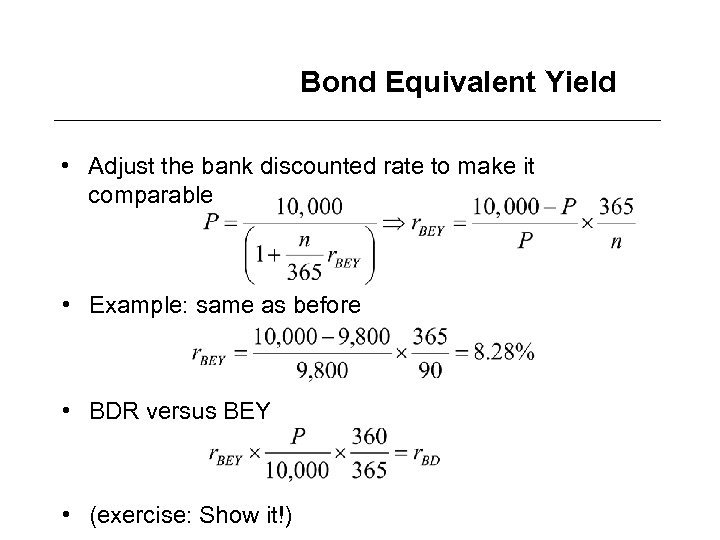 Bond Equivalent Yield • Adjust the bank discounted rate to make it comparable •