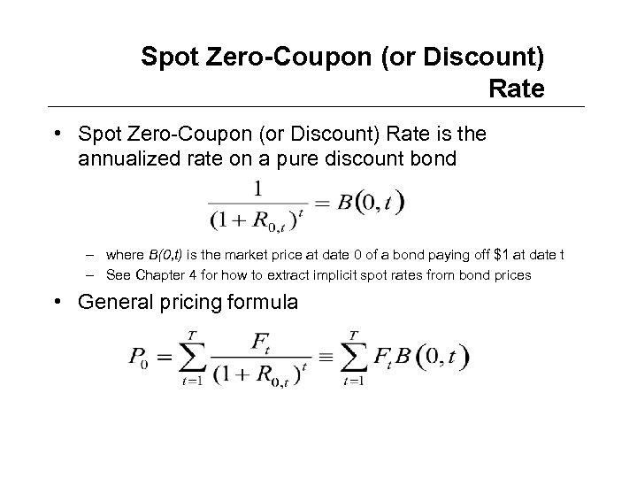 Spot Zero-Coupon (or Discount) Rate • Spot Zero-Coupon (or Discount) Rate is the annualized
