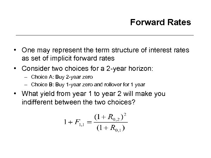 Forward Rates • One may represent the term structure of interest rates as set