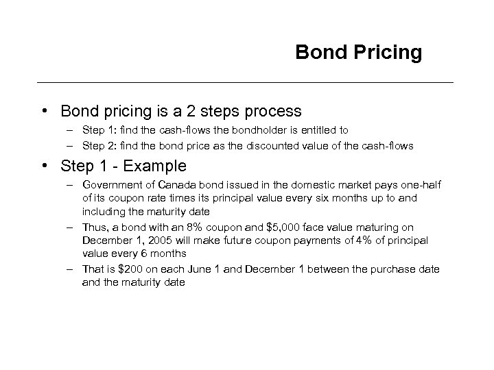 Bond Pricing • Bond pricing is a 2 steps process – Step 1: find