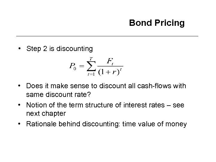 Bond Pricing • Step 2 is discounting • Does it make sense to discount