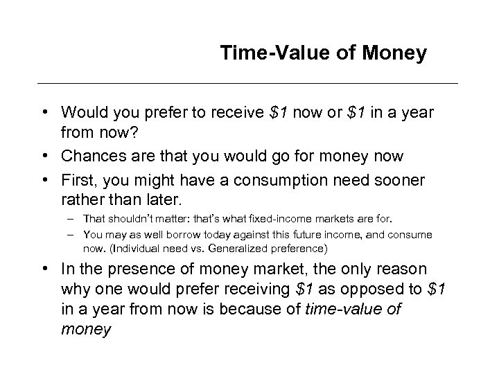 Time-Value of Money • Would you prefer to receive $1 now or $1 in