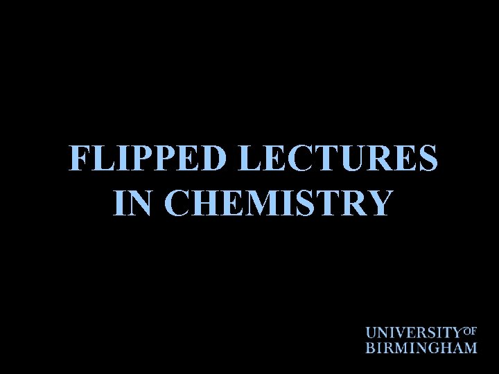 FLIPPED LECTURES IN CHEMISTRY