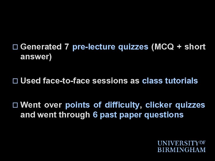 o Generated 7 pre-lecture quizzes (MCQ + short answer) o Used o Went face-to-face