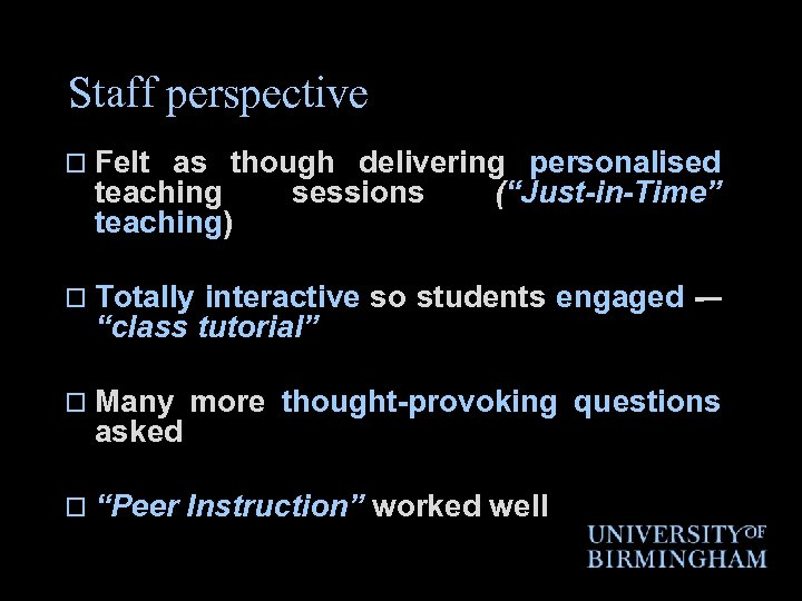 """Staff perspective o Felt as though delivering personalised teaching sessions (""""Just-in-Time"""" teaching) o Totally"""