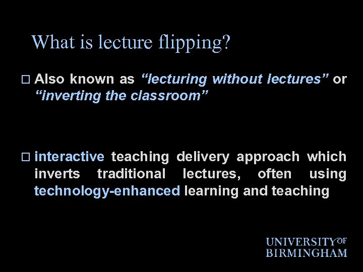 """What is lecture flipping? o Also known as """"lecturing without lectures"""" or """"inverting the"""