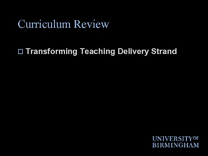 Curriculum Review o Transforming Teaching Delivery Strand