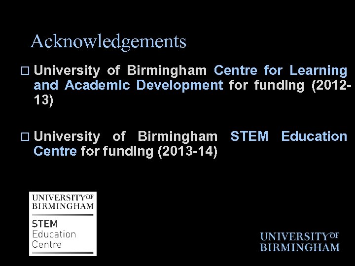 Acknowledgements o University of Birmingham Centre for Learning and Academic Development for funding (201213)