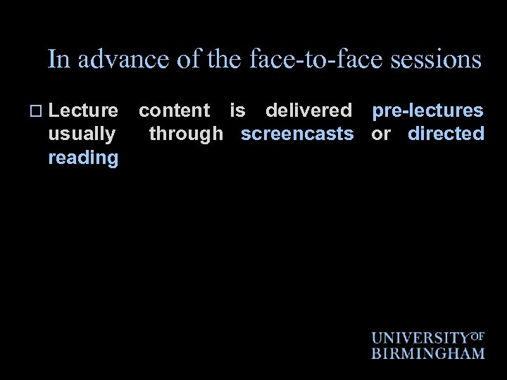 In advance of the face-to-face sessions o Lecture usually reading content is delivered pre-lectures