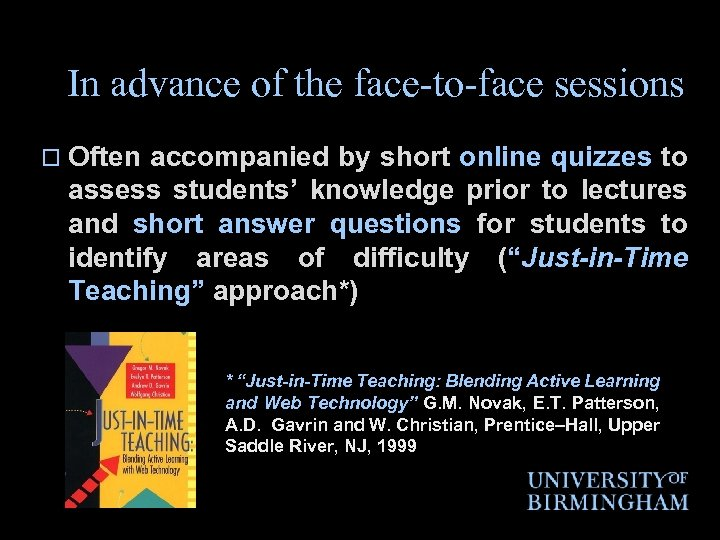 In advance of the face-to-face sessions o Often accompanied by short online quizzes to