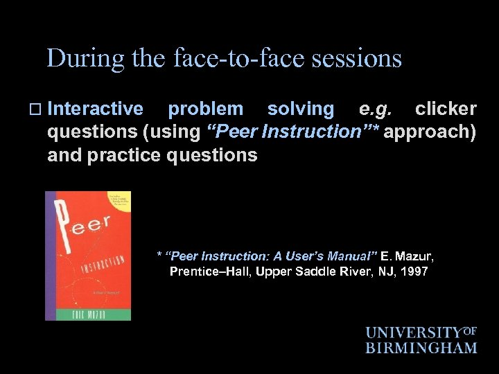"""During the face-to-face sessions o Interactive problem solving e. g. clicker questions (using """"Peer"""