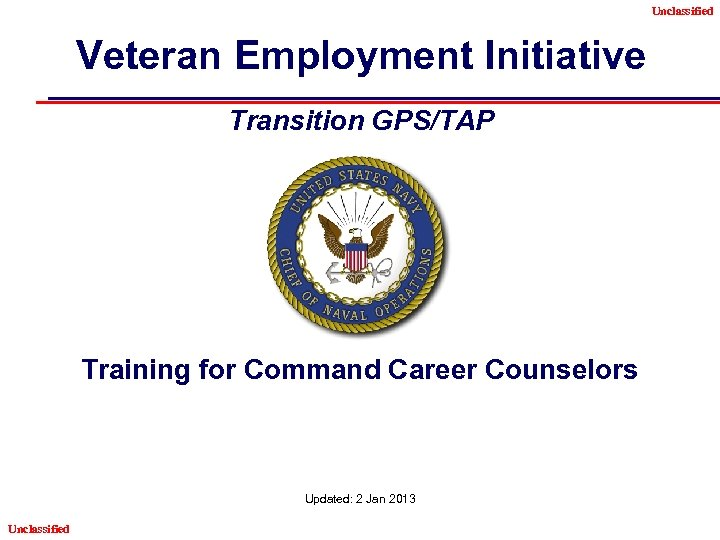 Unclassified Veteran Employment Initiative Transition GPS/TAP Training for Command Career Counselors Updated: 2 Jan